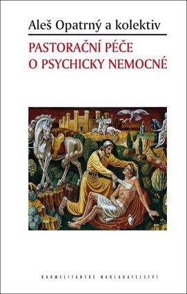 Pastorační péče o psychicky nemocné /  Aleš Opatrný