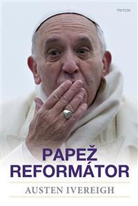 Papež František - reformátor - biografie